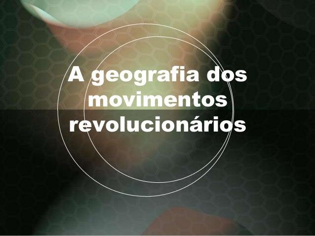 A geografia dos movimentos revolucionários