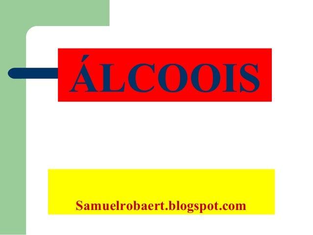 Samuelrobaert.blogspot.com ÁLCOOIS