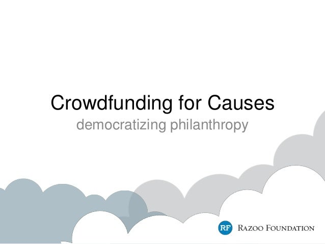 Crowdfunding for Causes democratizing philanthropy