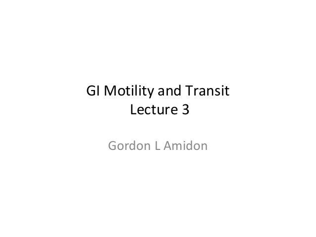 GI Motility and Transit Lecture 3 Gordon L Amidon