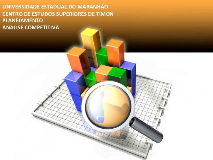 UNIVERSIDADE ESTADUAL DO MARANHÃO CENTRO DE ESTUDOS SUPERIORES DE TIMON PLANEJAMENTO ANALISE COMPE...