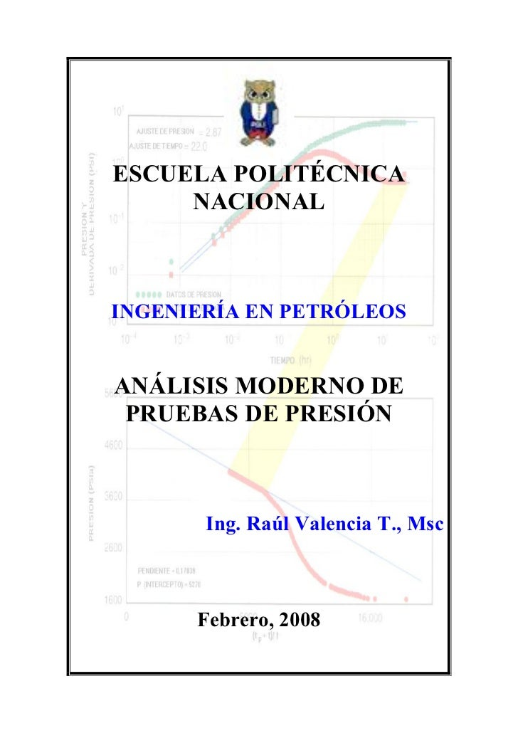 ESCUELA POLITÉCNICA     NACIONALINGENIERÍA EN PETRÓLEOSANÁLISIS MODERNO DE PRUEBAS DE PRESIÓN       Ing. Raúl Valencia T.,...
