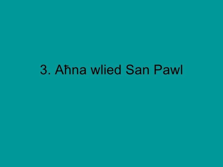 3. A ħna wlied San Pawl