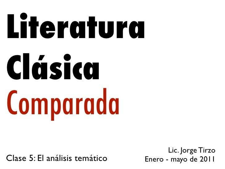 LiteraturaClásicaComparada                                       Lic. Jorge TirzoClase 5: El análisis temático   Enero - m...