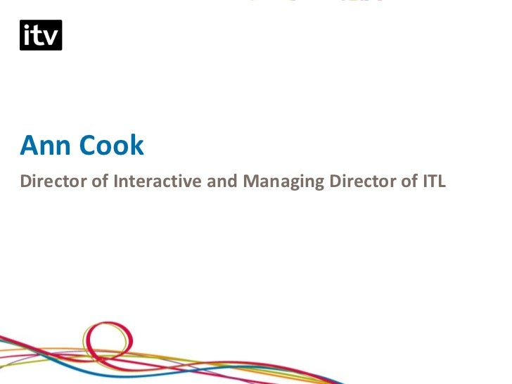 Ann CookDirector of Interactive and Managing Director of ITL