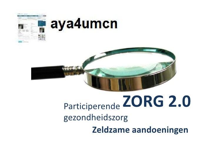 ZORG 2.0 <br />Participerende gezondheidszorg<br />Zeldzame aandoeningen<br />