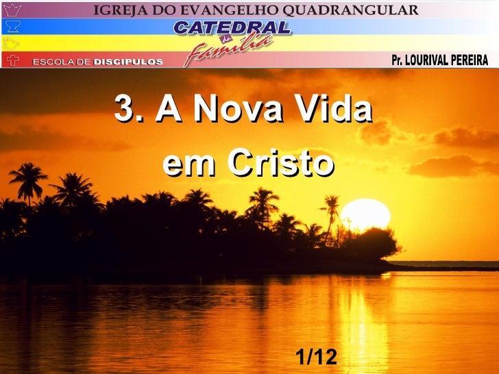 3. A Nova Vida   em Cristo         1/12
