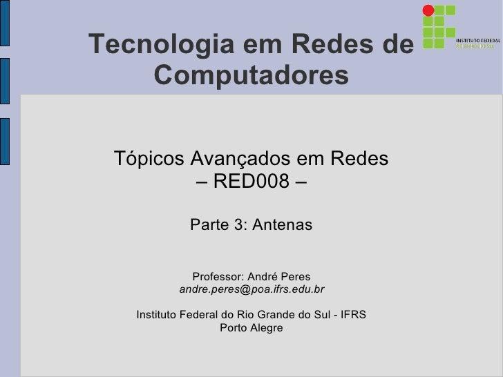 Tecnologia em Redes de    Computadores Tópicos Avançados em Redes         – RED008 –             Parte 3: Antenas         ...