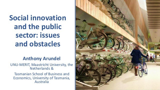 Social innovation and the public sector: issues and obstacles Anthony Arundel UNU-MERIT, Maastricht University, the Nether...