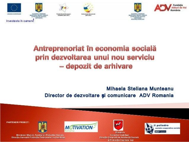Mihaela Steliana MunteanuDirector de dezvoltare iș comunicare ADV RomaniaPARTENERI PROIECT:RomâniaRomâniaMinisterul Muncii...