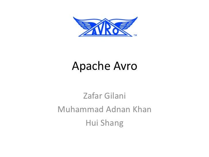 Apache Avro    Zafar GilaniMuhammad Adnan Khan     Hui Shang