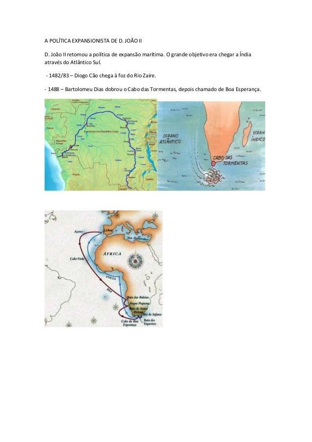 A POLÍTICA EXPANSIONISTA DE D. JOÃO II D. João II retomou a política de expansão marítima. O grande objetivo era chegar a ...