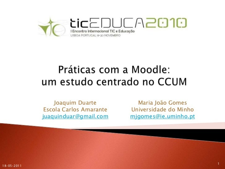 Práticas com a Moodle:um estudo centrado no CCUM<br />18-05-2011<br />1<br />Joaquim Duarte<br />Escola Carlos Amarante<br...