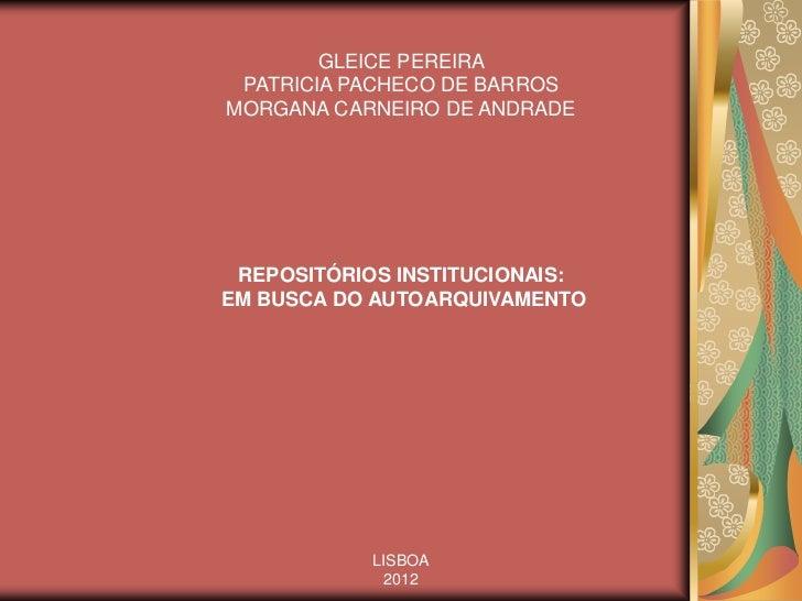GLEICE PEREIRA PATRICIA PACHECO DE BARROSMORGANA CARNEIRO DE ANDRADE REPOSITÓRIOS INSTITUCIONAIS:EM BUSCA DO AUTOARQUIVAME...