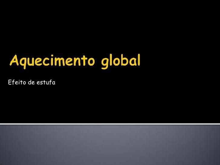 Aquecimento global<br />Efeito de estufa<br />