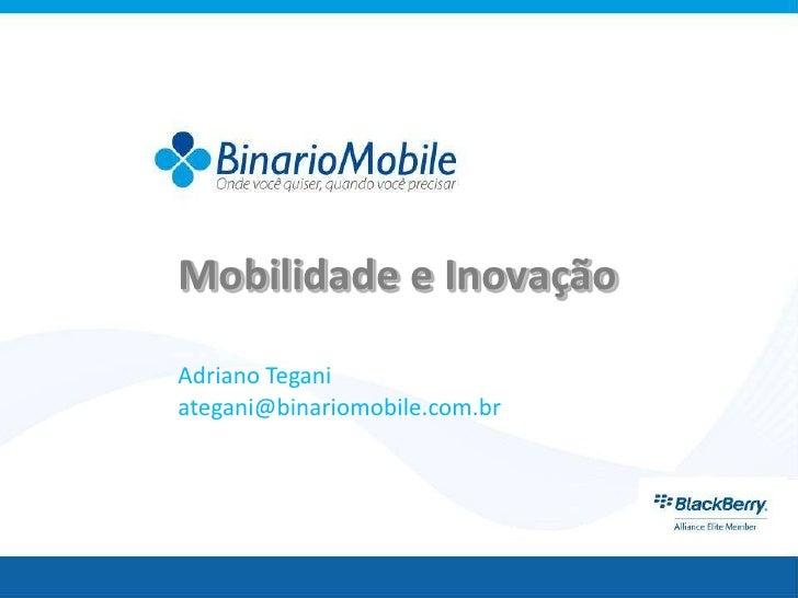 Mobilidade e InovaçãoAdriano Teganiategani@binariomobile.com.br