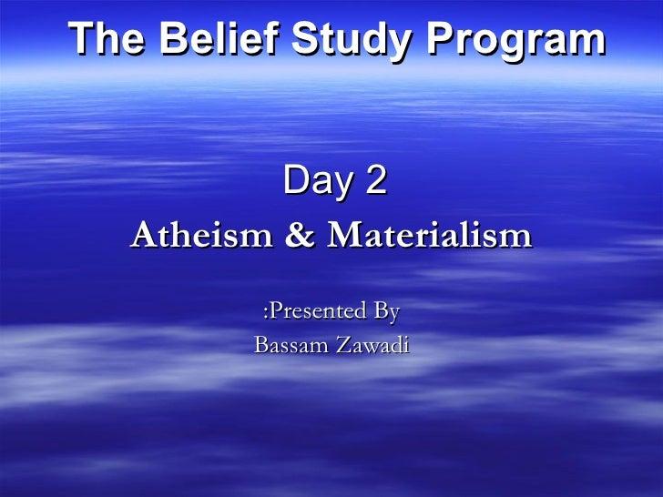 <ul><li>Day 2   </li></ul><ul><li>Atheism & Materialism </li></ul><ul><li>Presented By: </li></ul><ul><li>Bassam Zawadi </...