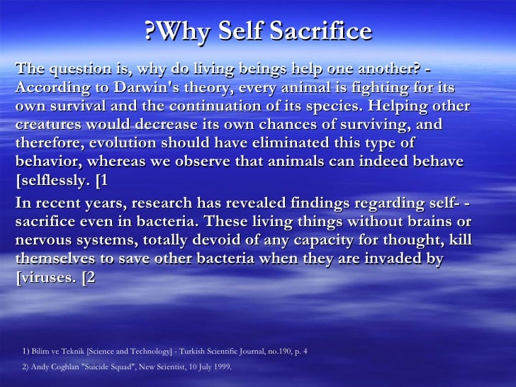 "an analysis of the self sacrifice instinct in animals Instincts, such as self-sacrifice, are scientifically unexplainable and are sufficient to ""overthrow"" the theory of natural selection, as darwin stated himself."