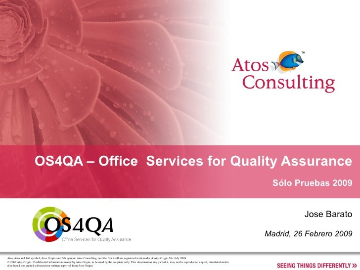 OS4QA – Office  Services for Quality Assurance Sólo Pruebas 2009 Jose Barato Madrid, 26 Febrero 2009