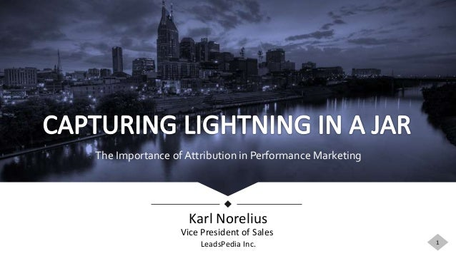 The Importance of Attribution in Performance Marketing 1 Karl Norelius LeadsPedia Inc. Vice President of Sales