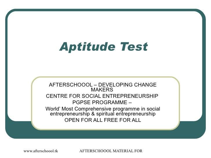 Aptitude Test  AFTERSCHOOOL – DEVELOPING CHANGE MAKERS  CENTRE FOR SOCIAL ENTREPRENEURSHIP  PGPSE PROGRAMME –  World' Most...
