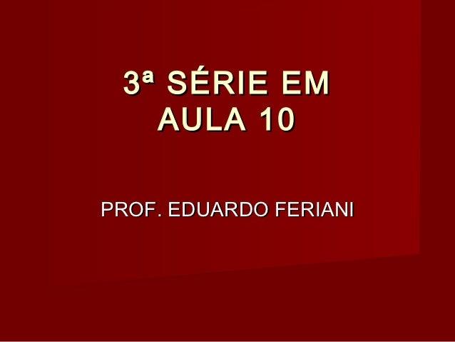 3ª SÉRIE EM   AULA 10PROF. EDUARDO FERIANI