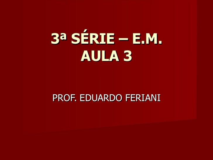 3ª SÉRIE – E.M.    AULA 3PROF. EDUARDO FERIANI