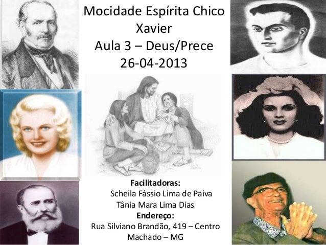 Mocidade Espírita ChicoXavierAula 3 – Deus/Prece26-04-2013Facilitadoras:Scheila Fássio Lima de PaivaTânia Mara Lima DiasEn...