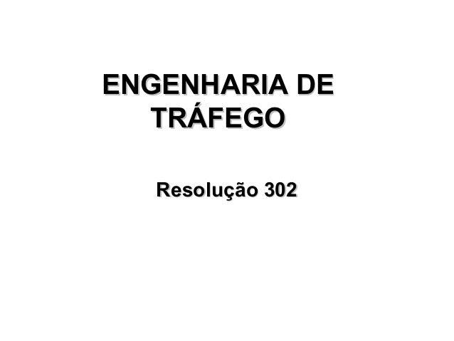 ENGENHARIA DEENGENHARIA DE TRÁFEGOTRÁFEGO Resolução 302Resolução 302