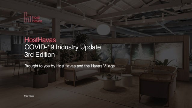03/04/2020 Brought to you by HostHavas and the Havas Village HostHavas COVID-19 Industry Update 3rd Edition