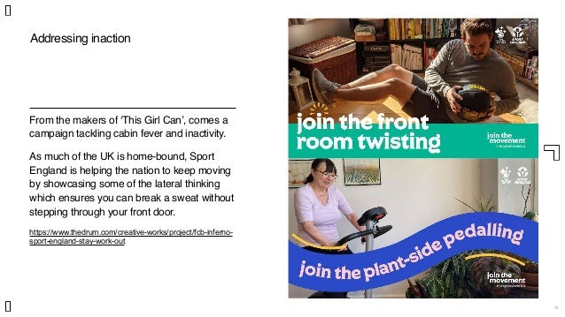 17 Addressing inaction From the makers of 'This Girl Can', comes a campaign tackling cabin fever and inactivity. As much o...