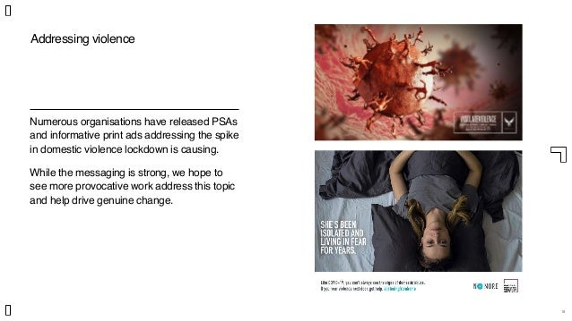 18 Addressing violence Numerous organisations have released PSAs and informative print ads addressing the spike in domesti...