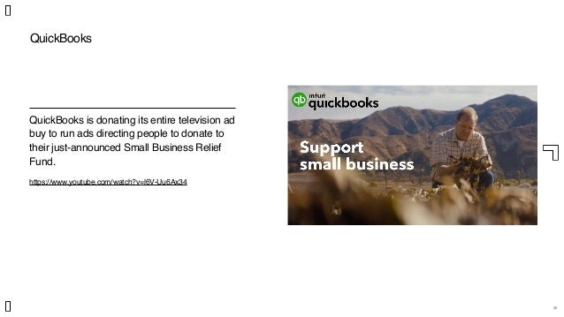 28 QuickBooks QuickBooks is donating its entire television ad buy to run ads directing people to donate to their just-anno...