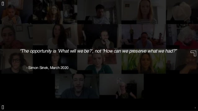 """""""The opportunity is 'What will we be?', not """"How can we preserve what we had?"""" 5 - Simon Sinek, March 2020"""