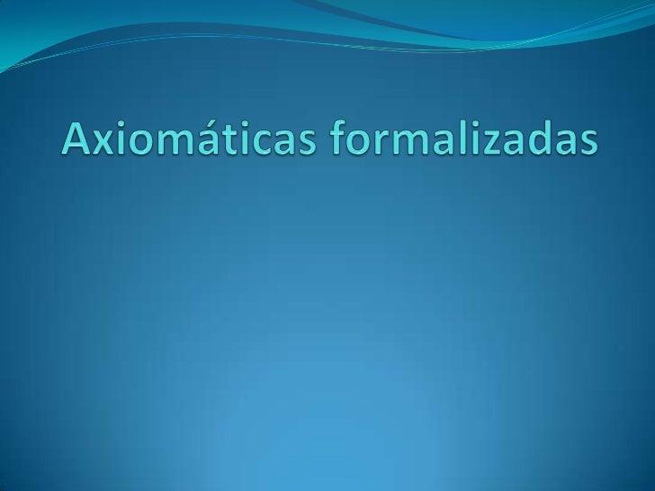 Axiomáticas formalizadas<br />