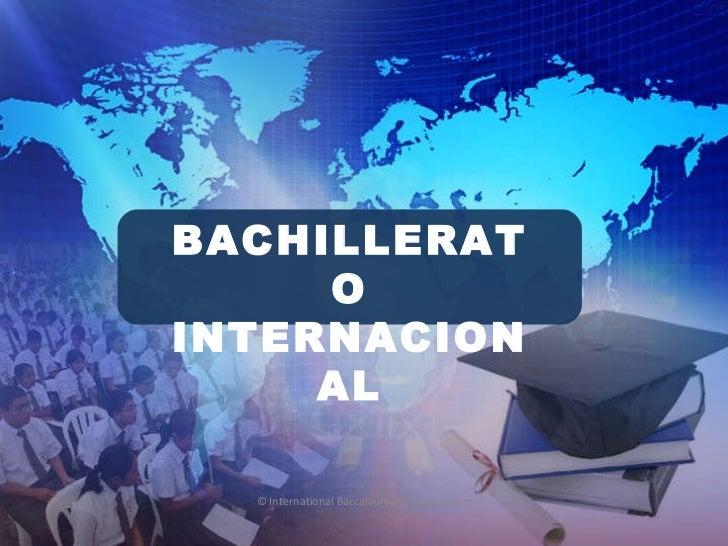 © International Baccalaureate Organization BACHILLERATO INTERNACIONAL
