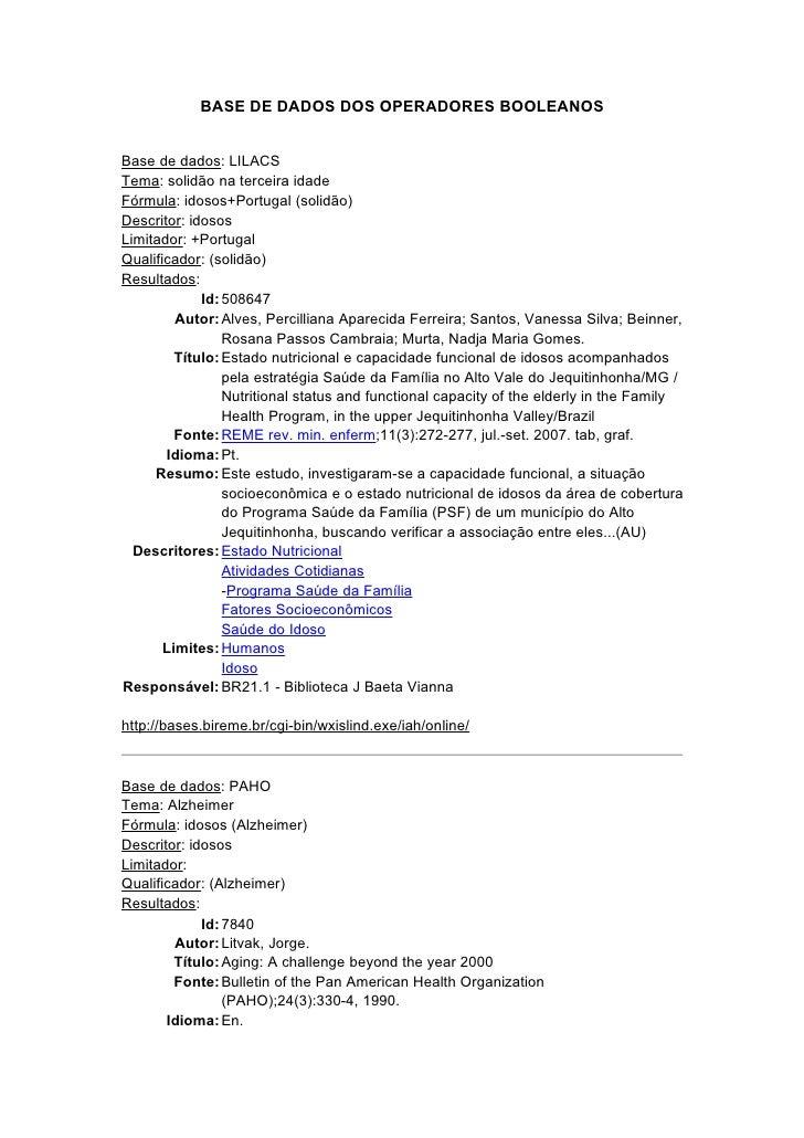 BASE DE DADOS DOS OPERADORES BOOLEANOS   Base de dados: LILACS Tema: solidão na terceira idade Fórmula: idosos+Portugal (s...