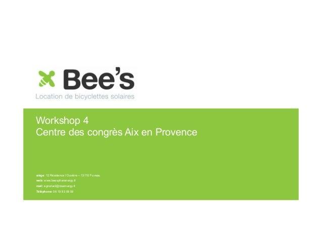 Workshop 4 Centre des congrès Aix en Provence  siège: 12 Résidence l'Ouvière – 13710 Fuveau web: www.beespherenergy.fr mai...