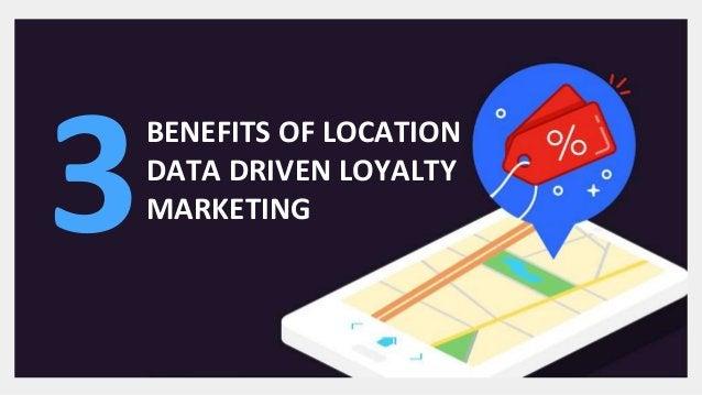 BENEFITS OF LOCATION DATA DRIVEN LOYALTY MARKETING