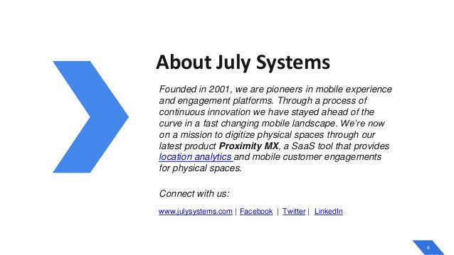 8 About July Systems Founded in 2001, we are pioneers in mobile experience and engagement platforms. Through a process of ...
