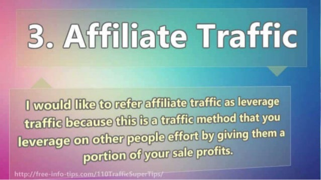I would | il<e: to-r. efjer~af. fi| iate traffic as leverage traffic because this is. a traffic method that you leverage o...