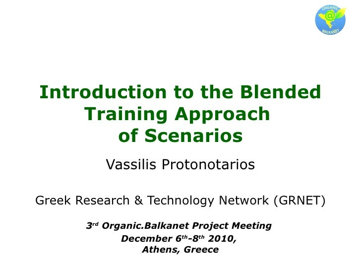 Introduction to the Blended Training Approach  of Scenarios Vassilis Protonotarios Greek Research & Technology Network (GR...