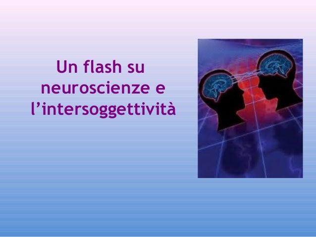 Un flash su neuroscienze e l'intersoggettività