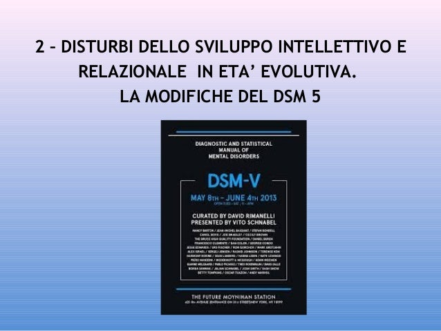 2 – DISTURBI DELLO SVILUPPO INTELLETTIVO E RELAZIONALE IN ETA' EVOLUTIVA. LA MODIFICHE DEL DSM 5