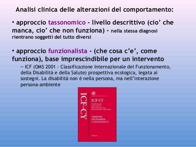Analisi clinica delle alterazioni del comportamento: • approccio tassonomico - livello descrittivo (cio' che manca, cio' c...