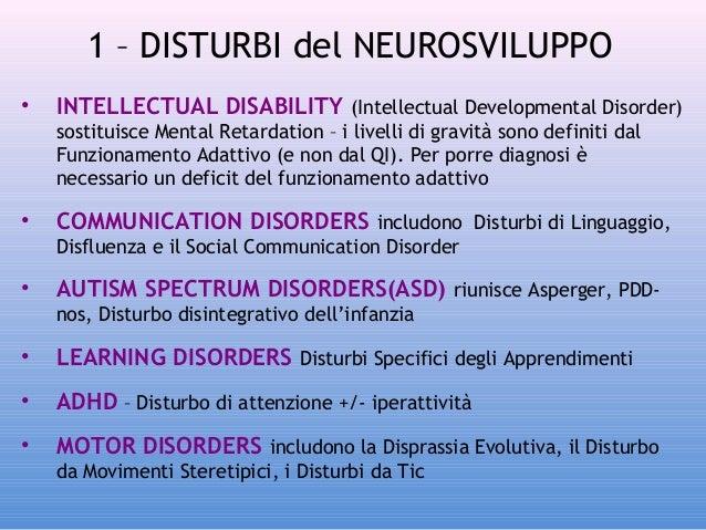 1 – DISTURBI del NEUROSVILUPPO •  INTELLECTUAL DISABILITY (Intellectual Developmental Disorder) sostituisce Mental Retarda...