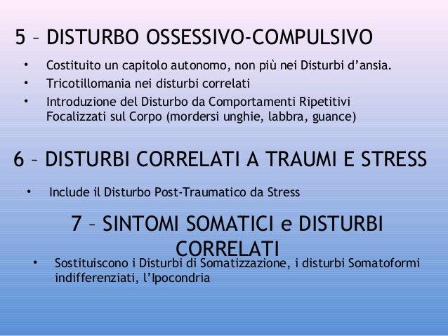 5 – DISTURBO OSSESSIVO-COMPULSIVO • • •  Costituito un capitolo autonomo, non più nei Disturbi d'ansia. Tricotillomania ne...