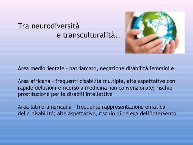 Tra neurodiversità e transculturalità..  Area mediorientale – patriarcato, negazione disabilità femminile Area africana – ...