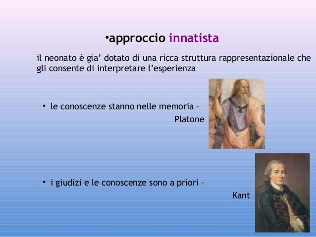 •approccio innatista il neonato è gia' dotato di una ricca struttura rappresentazionale che gli consente di interpretare l...