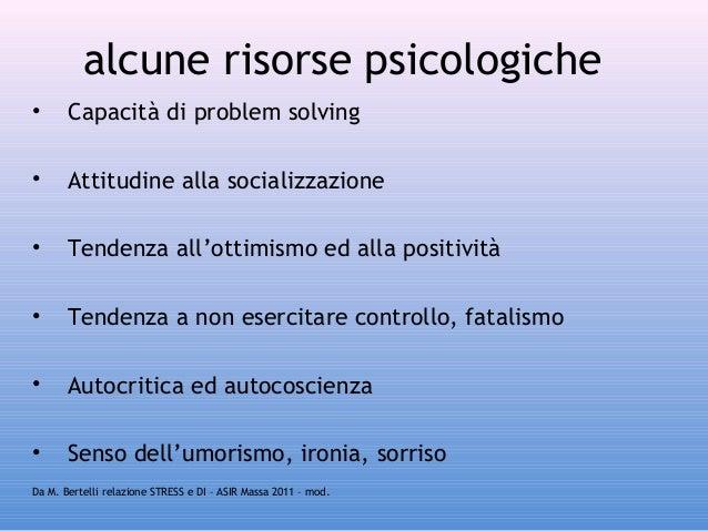 alcune risorse psicologiche •  Capacità di problem solving  •  Attitudine alla socializzazione  •  Tendenza all'ottimismo ...